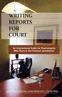 Writing Reports For Court: An International Guide For Psychologists Who Work In The Criminal Jurisdiction by Jack White