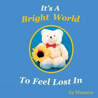It's a Bright World to Feel Lost In by Mawson