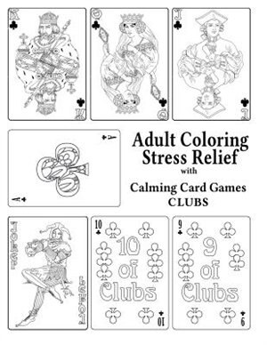Adult Coloring Stress Relief with Calming Card Games: Clubs by Elizabeth Alger
