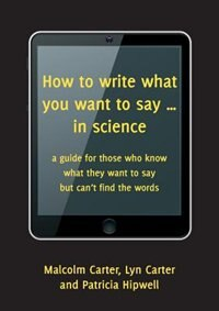 How to write what you want to say ... in science: a guide for those who know what they want to say…