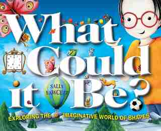 What Could It Be?: Exploring The Imaginative World Of Shapes by Sally Fawcett