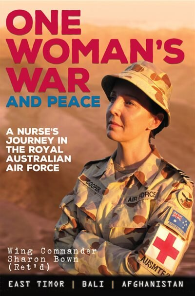 One Woman's War And Peace: A Nurse's Journey In The Royal Australian Air Force by Sharon Bown