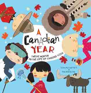 A Canadian Year: Twelve Months In The Life Of Canada's Kids by Tania Mccartney