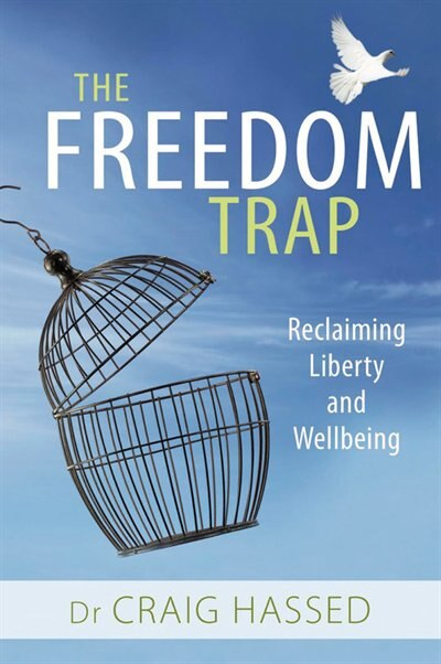 The Freedom Trap: Reclaiming Liberty And Wellbeing by Craig Hassed