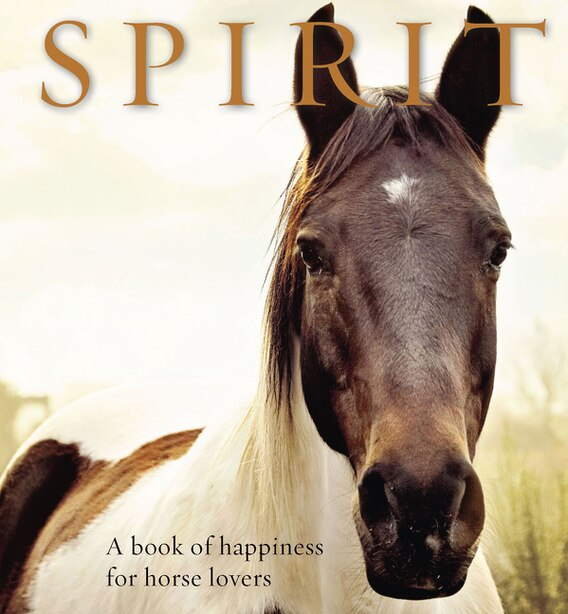 Spirit: A Book Of Happiness For Horse Lovers by Anouska Jones