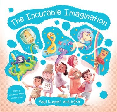 The Incurable Imagination: Learning Has Never Been So Much Fun! by Paul Russell