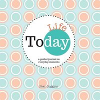 Today: Life : A Guided Journal on Everyday Moments