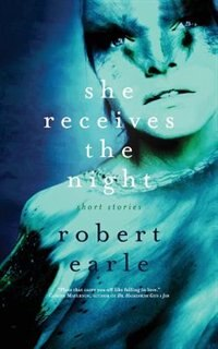 She Receives the Night by Robert Earle