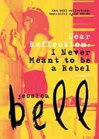 Dear Reflection: I Never Meant to be a Rebel by Jessica Bell