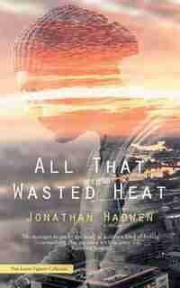 All That Wasted Heat by Jonathan Hadwen