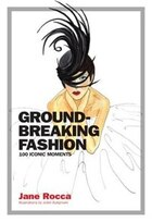 Groundbreaking!: 100 Incredible Fashion Moments -and Why They Mattered