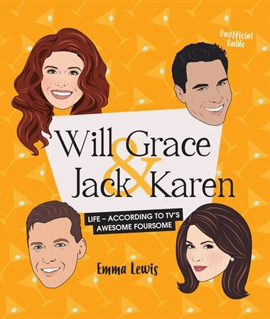 Will & Grace & Jack & Karen: Life - According To Tv's Awesome Foursome by Emma Lewis