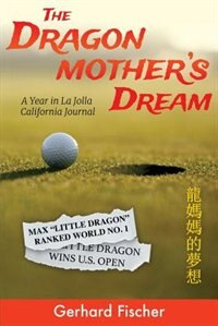 The Dragon Mother's Dream: A Year in La Jolla - California Journal by Gerhard Fischer