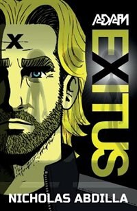 Adam Exitus: Book One: Adam X by Abdilla Nicholas