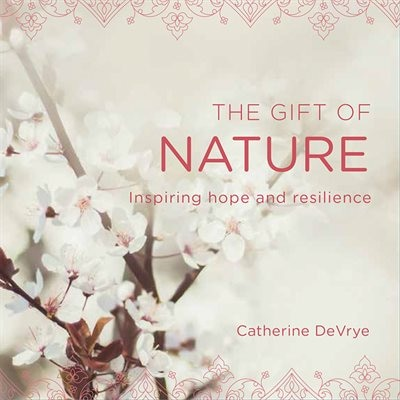Gift Of Nature: Inspiring Hope And Resilience by Catherine DeVrye