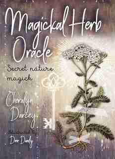 Magickal Herb Oracle: Secret Nature Magick by Cheralyn Darcey