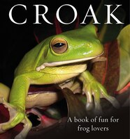 Croak: A Book Of Fun For Frog Lovers