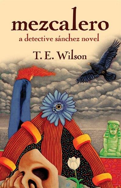 Mezcalero: a detective sanchez novel by T.E. Wilson