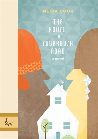 The House On Sugarbush Road by Meira Cook