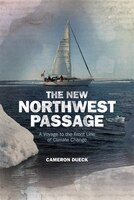 The New Northwest Passage: A Voyage To The Front Line Of Climate Change