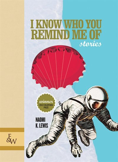 I Know Who You Remind Me Of: Stories by Naomi K. Lewis