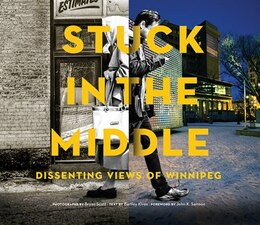 Book Stuck in the Middle: Dissenting Views of Winnipeg by Bartley Kives