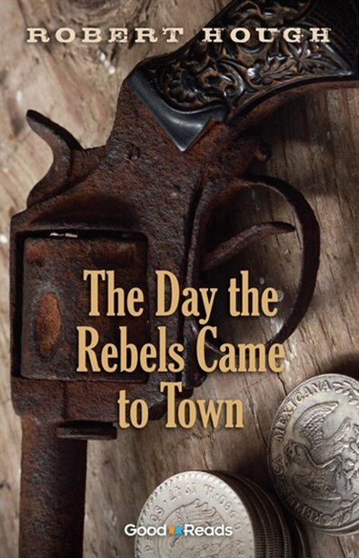 Day The Rebels Came To Town de Robert Hough