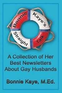 Bonnie Kaye's Straight Talk: A Collection of Her Best Newsletters About Gay Husbands by Bonnie Kaye