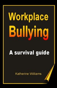 Workplace Bullying: A Survival Guide