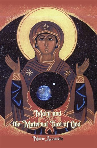 Mary and the Maternal Face of God by Marie Azzarello