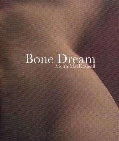 Bone Dream by Moira MacDougall