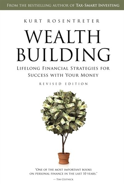 Wealthbuilding: Lifelong Financial Strategies for Success with Your Money, Revised Edition by Kurt Rosentreter