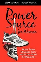 Power Source For Women: Proven Fitness Strategies, Tools, And Success Stories For Women 45+