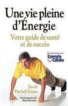 Une vie pleine d'Energie: Votre guide de sante et de succes