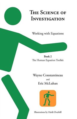 Book The Science Of Investigation: Working With Equations -- Book 2 The Human Equation Toolkit by Wayne Constantineau
