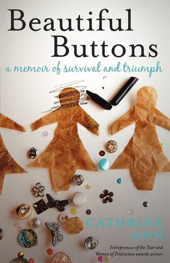 Beautiful Buttons: A Memoir Of Survival And Triumph by Cathrine Ann