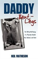 Book Daddy Bent-legs: The 40-year-old Musings Of A Physically Disabled Man, Husband, And Father by Neil Matheson