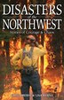 Disasters of the Northwest: Stories of Courage & Chaos by Greg Oberst