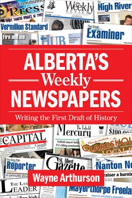 Book Alberta's Weekly Newspapers: Writing the First Draft of History by Wayne Arthurson