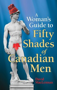 The Woman's Guide To 50 Shades Of Canadian Men: An Identification Guide to Canadian Men