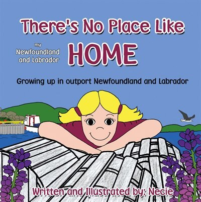 There's No Place Like my Newfoundland and Labrador Home by Necie Mouland
