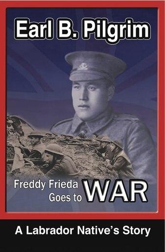 freddy frieda goes to war a labrador native s story book by earl b