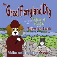 The Great Ferryland Dig: Exploring the Colony of Avalon with Baltimore the Beagle