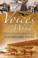 Voices in the Wind: A History of Gander, Newfoundland