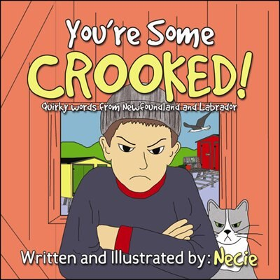 You're Some Crooked: Quirky Words from Newfoundland and Labrador by Necie Mouland