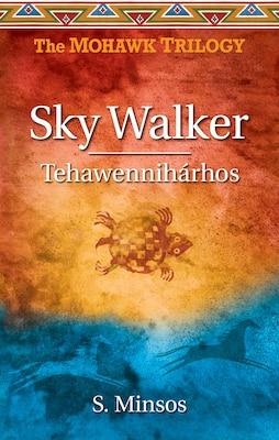 Book Sky Walker: Tehawennihárhos by Susan Minsos