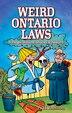 Weird Ontario Laws: Strange, Bizarre, Wacky & Absurd by Alan Jackson