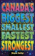 Canada's Biggest, Smallest, Fastest, Strongest by Shane Sellar