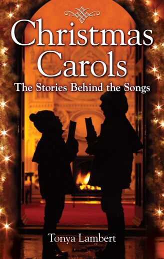 Christmas Carols: The Stories Behind The Songs by Tonya Lambert