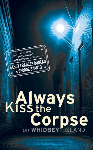 Always Kiss the Corpse on Whidbey Island by Sandy Frances Duncan
